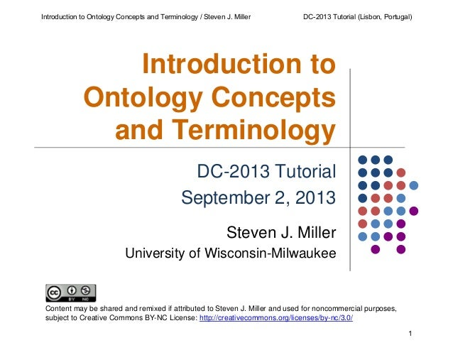 Introduction to Ontology Concepts and Terminology / Steven J. Miller  DC-2013 Tutorial (Lisbon, Portugal)  Introduction to...