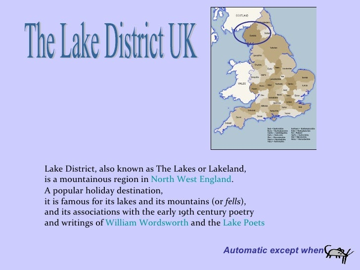 Lake District, also known as The Lakes or Lakeland, is a mountainous region in  North West England . A popular holiday des...
