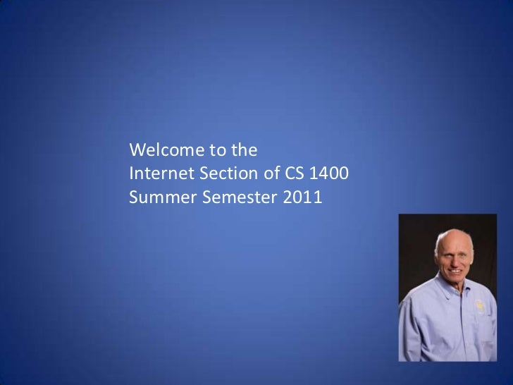 Welcome to the<br />Internet Section of CS 1400 <br />Summer Semester 2011<br />