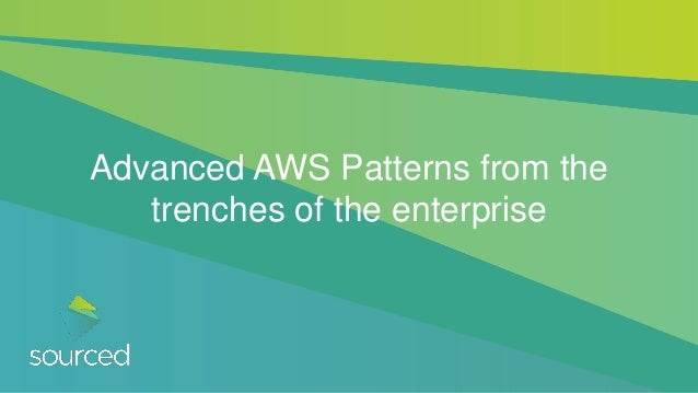 Advanced AWS Patterns from the trenches of the enterprise