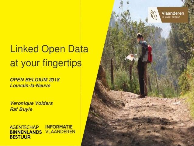 OPEN BELGIUM 2018 Louvain-la-Neuve Veronique Volders Raf Buyle Linked Open Data at your fingertips