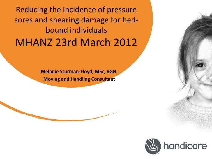 Reducing the incidence of pressuresores and shearing damage for bed-         bound individualsMHANZ 23rd March 2012       ...