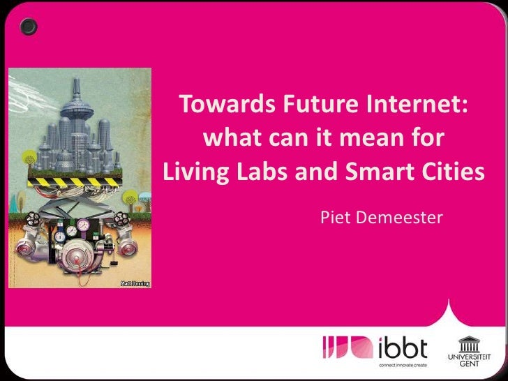 Piet Demeester - Towards Future Internet: what can it mean for Living Labs and Smart Cities