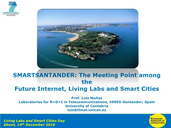 Luis Munoz - SMARTSANTANDER: The Meeting Point among the Future Internet, Living Labs and Smart Cities