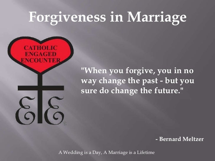 """Forgiveness in Marriage              """"When you forgive, you in no              way change the past - but you              ..."""