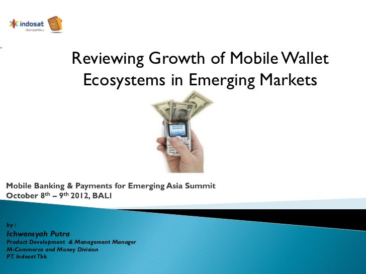 Reviewing Growth of Mobile Wallet                     Ecosystems in Emerging Marketsby :Ichwansyah PutraProduct Developmen...