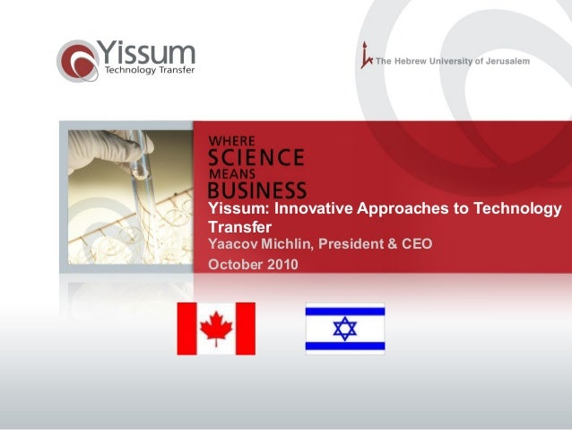 Yissum: Innovative Approaches to Technology Transfer Yaacov Michlin, President & CEO October 2010