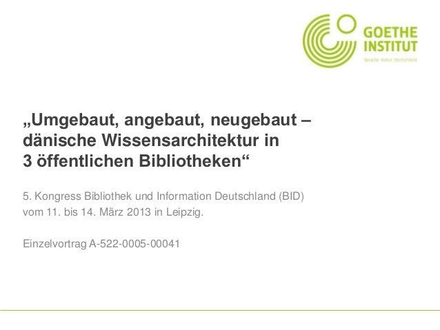 """""""Umgebaut, angebaut, neugebaut – dänische Wissensarchitektur in 3 öffentlichen Bibliotheken"""" 5. Kongress Bibliothek und In..."""