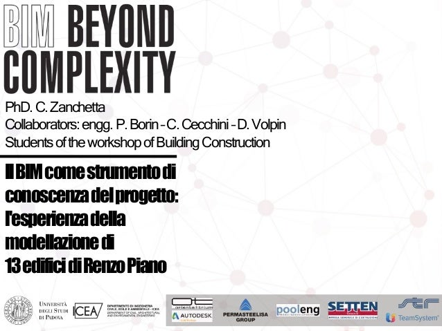 PhD. C. Zanchetta  Collaborators: engg. P. Borin–C. Cecchini –D. Volpin  Students of the workshop of Building Construction...