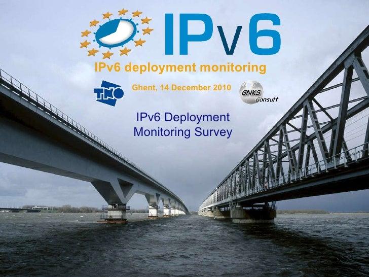 IPv6 deployment monitoring Ghent, 14 December 2010 IPv6 Deployment Monitoring Survey