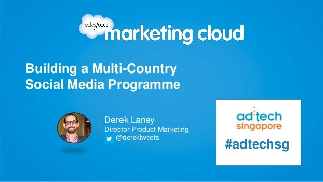 Building a Multi-CountrySocial Media ProgrammeDerek LaneyDirector Product Marketing@derektweets#adtechsg