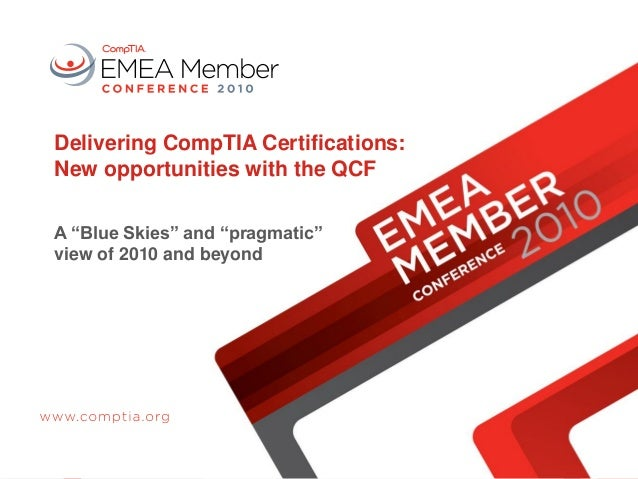 """Delivering CompTIA Certifications: New opportunities with the QCF A """"Blue Skies"""" and """"pragmatic"""" view of 2010 and beyond"""