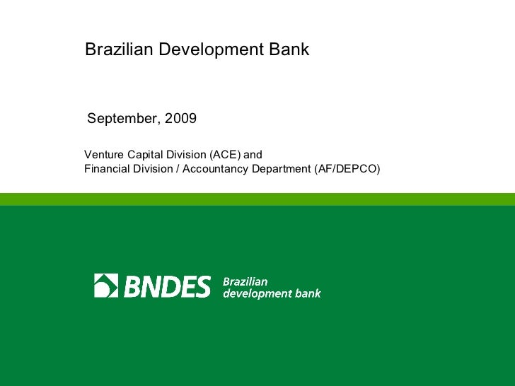 Brazilian Development Bank September, 2009  Venture Capital Division (ACE) and  Financial Division / Accountancy Departmen...