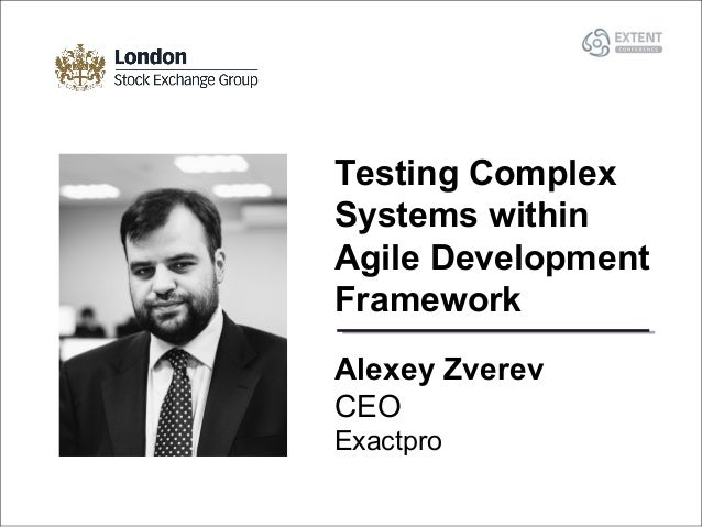 Alexey Zverev CEO Exactpro Testing Complex Systems within Agile Development Framework