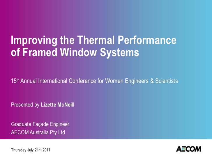Improving the Thermal Performance of Framed Window Systems 15 th  Annual International Conference for Women Engineers & Sc...