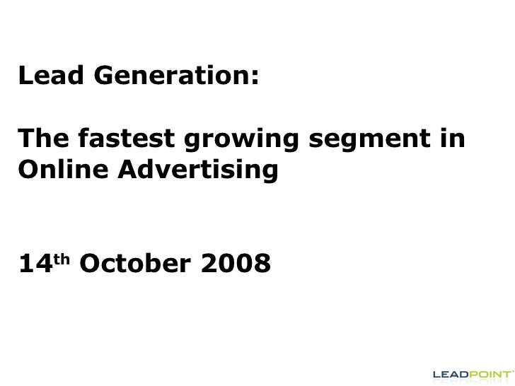 Lead Generation:  The fastest growing segment in Online Advertising 14 th  October 2008