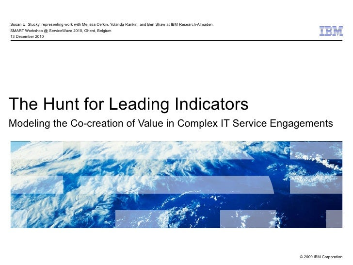The Hunt for Leading Indicators Modeling the Co-creation of Value in Complex IT Service Engagements   Susan U. Stucky, rep...