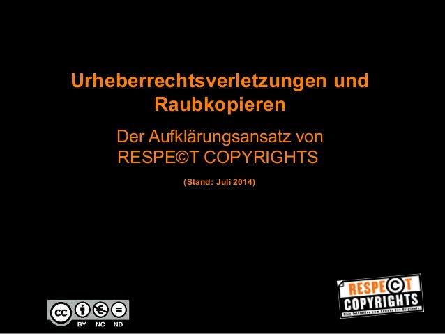 Urheberrechtsverletzungen und  Raubkopieren  Der Aufklärungsansatz von  RESPE©T COPYRIGHTS  6WDQG-XOL