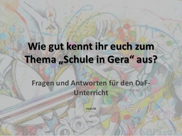 """Wie gut kennt ihr euch zum Thema """"Schule in Gera"""" aus? Fragen und Antworten für den DaFUnterricht ekolo58"""