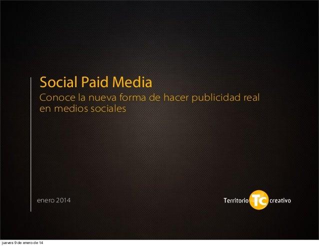 Social Paid Media Conoce la nueva forma de hacer publicidad real en medios sociales  enero 2014  jueves 9 de enero de 14