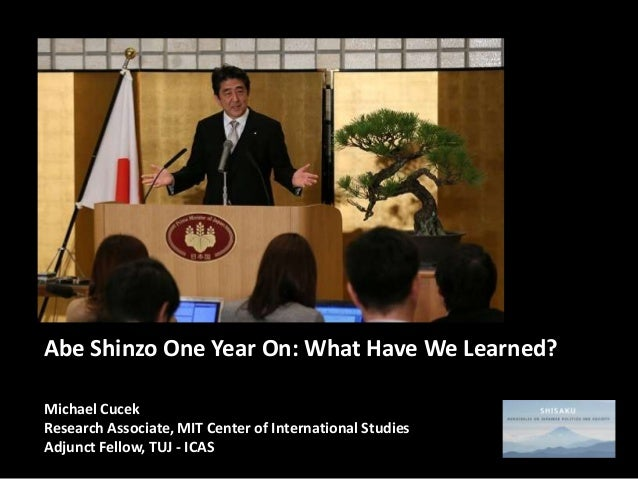 Abe Shinzo One Year On: What Have We Learned? Michael Cucek Research Associate, MIT Center of International Studies Adjunc...