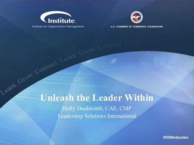 Unleash the Leader Within Holly Duckworth, CAE, CMP Leadership Solutions International  #IOMeducates
