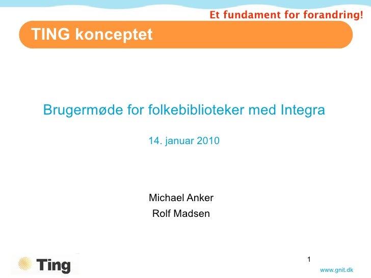 Et fundament for forandring!  TING konceptet     Brugermøde for folkebiblioteker med Integra                   14. januar ...
