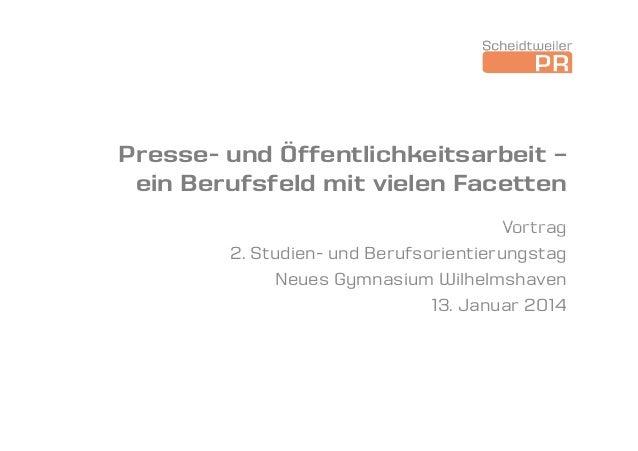 Presse- und Öffentlichkeitsarbeit – ein Berufsfeld mit vielen Facetten Vortrag 2. Studien- und Berufsorientierungstag Neue...