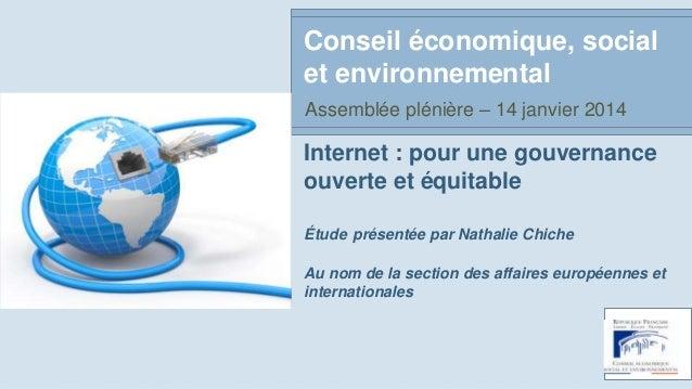 Conseil économique, social et environnemental Assemblée plénière – 14 janvier 2014  Internet : pour une gouvernance ouvert...
