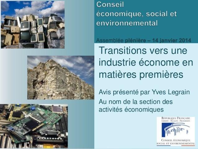 Transitions vers une industrie économe en matières premières Avis présenté par Yves Legrain Au nom de la section des activ...