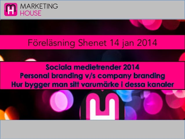 MARKETING HOUSE  Föreläsning Shenet 14 jan 2014