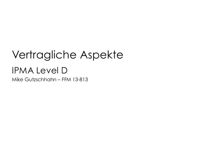 Vertragliche Aspekte IPMA Level D Mike Gutzschhahn – FFM 13-813
