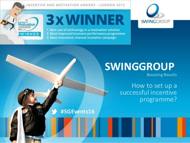 SWINGGROUP Boosting Results How to set up a successful incentive programme? #SGEvents16