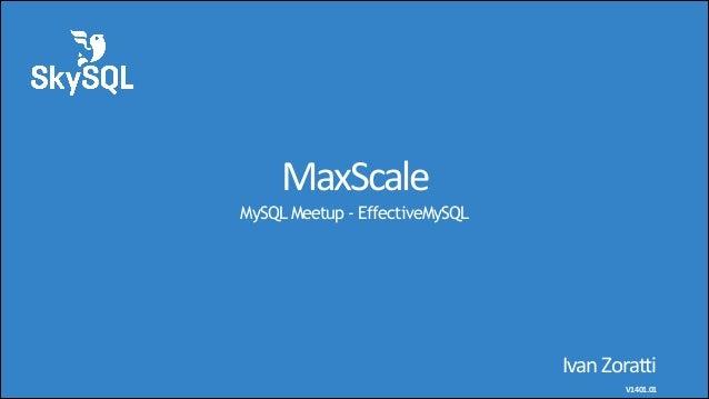 MaxScale MySQL Meetup - EffectiveMySQL  Ivan  Zoratti   V1401.01