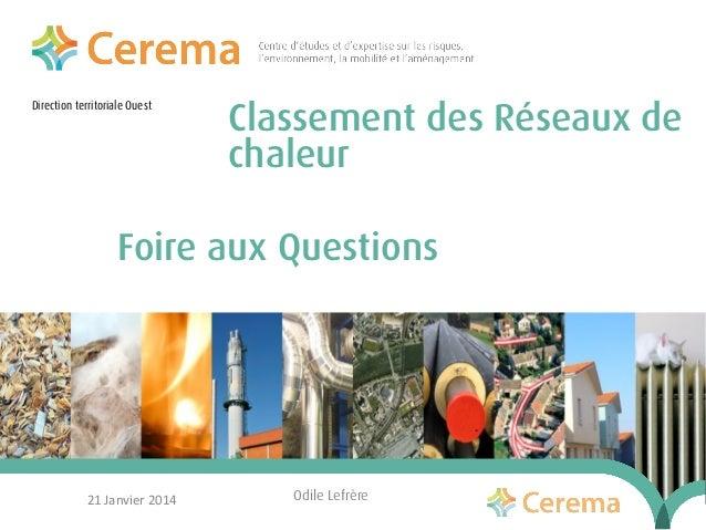 Direction territoriale Ouest  Classement des Réseaux de chaleur  Foire aux Questions  21 Janvier 2014  Odile Lefrère