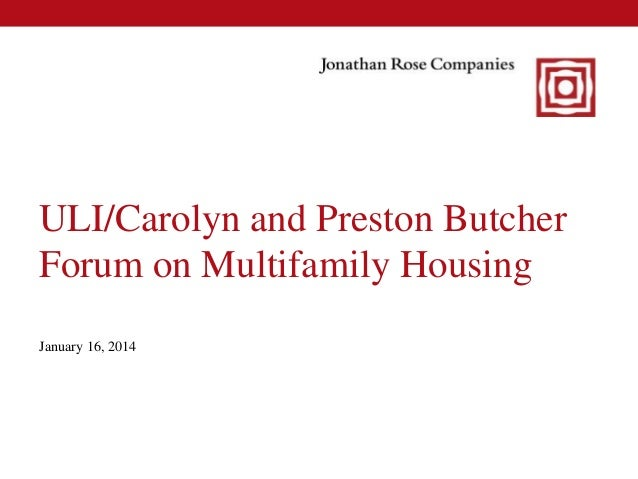 ULI/Carolyn and Preston Butcher Forum on Multifamily Housing January 16, 2014