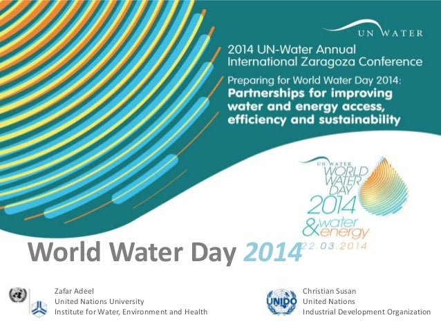 World Water Day 2014 Zafar Adeel United Nations University Institute for Water, Environment and Health  Christian Susan Un...