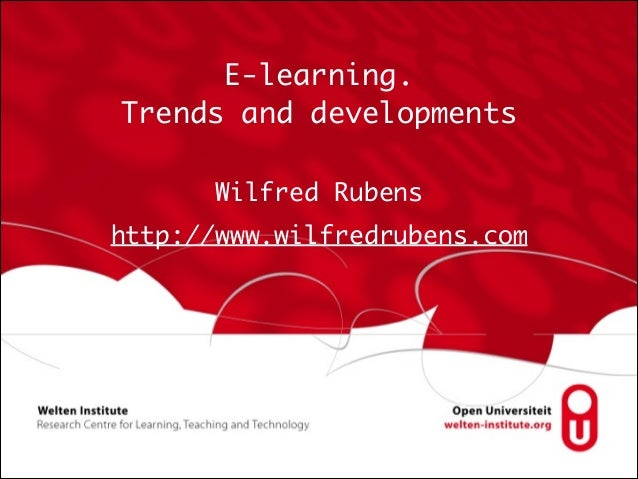 E-learning.  Trends and developments Wilfred Rubens http://www.wilfredrubens.com