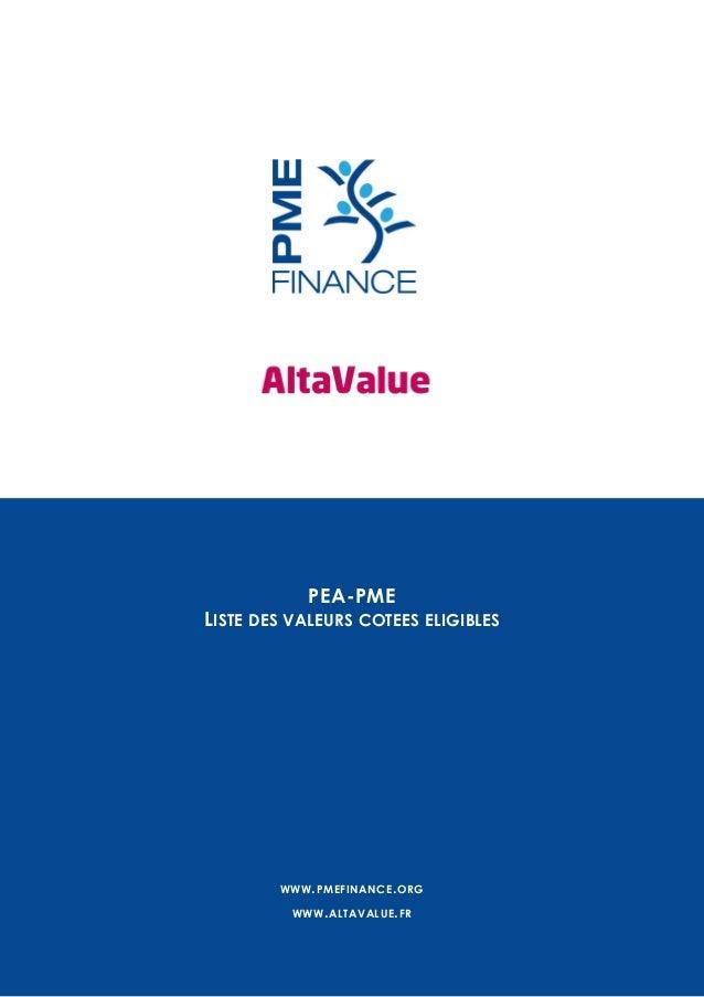 PEA-PME  LISTE DES VALEURS COTEES ELIGIBLES  WWW . PMEFINANCE . ORG WWW . ALTAVALUE . FR  #1  Les PME et ETI françaises fa...