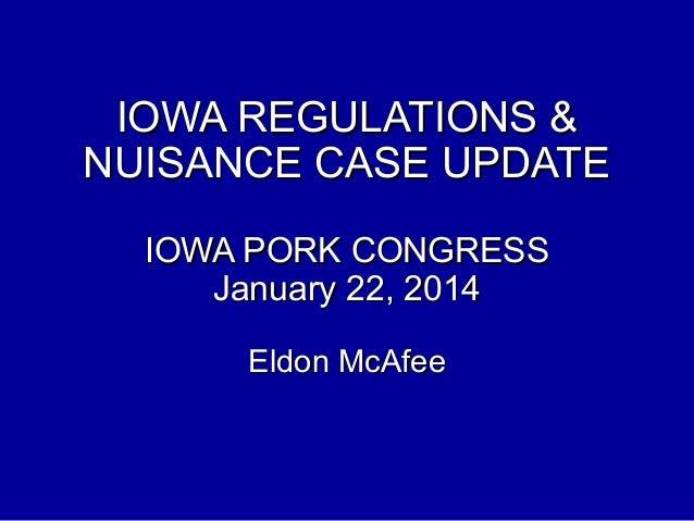 IOWA REGULATIONS & NUISANCE CASE UPDATE IOWA PORK CONGRESS January 22, 2014 Eldon McAfee