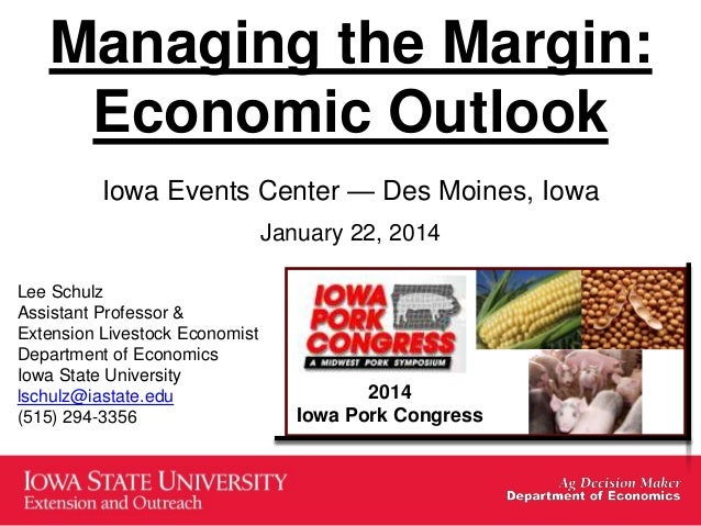 Managing the Margin: Economic Outlook Iowa Events Center — Des Moines, Iowa January 22, 2014 Lee Schulz Assistant Professo...