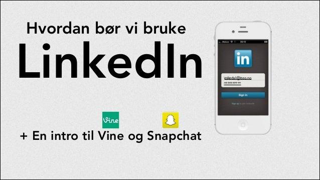 Hvordan bør vi bruke  LinkedIn + En intro til Vine og Snapchat  eskedal@iteo.no **********