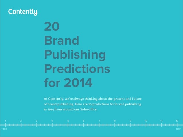 20 Brand Publishing Predictions for 2014 At Contently, we're always thinking about the present and future of brand publish...