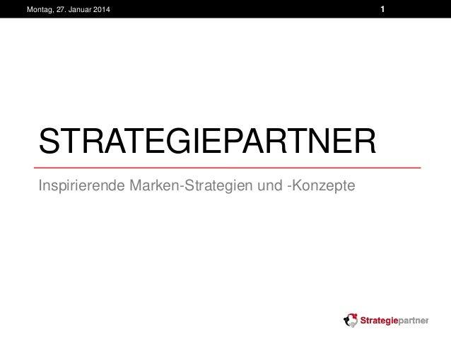 Montag, 27. Januar 2014  STRATEGIEPARTNER Inspirierende Marken-Strategien und -Konzepte  1