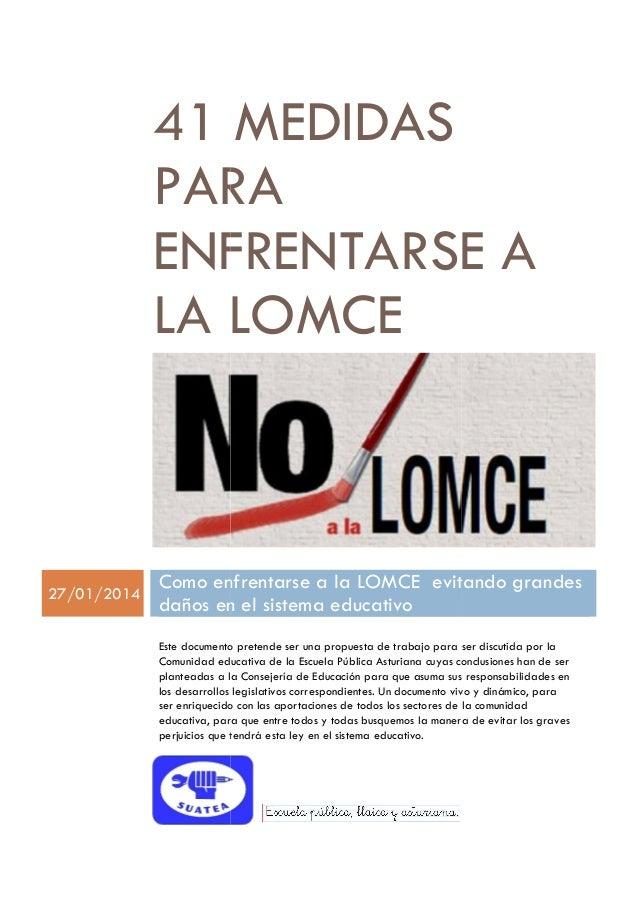41 MEDIDAS PARA ENFRENTARSE A LA LOMCE  27/01/2014  Como enfrentarse a la LOMCE evitando grandes daños en el sistema educa...
