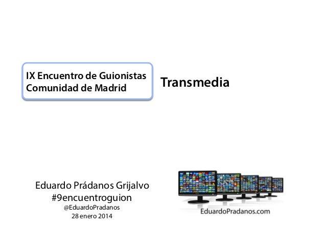 IX Encuentro de Guionistas Comunidad de Madrid  Eduardo Prádanos Grijalvo #9encuentroguion @EduardoPradanos 28 enero 2014 ...