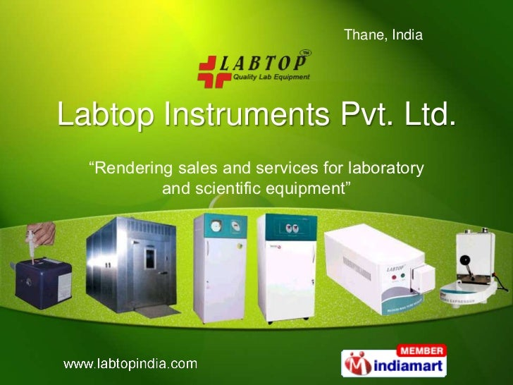 """Thane, IndiaLabtop Instruments Pvt. Ltd.  """"Rendering sales and services for laboratory           and scientific equipment"""""""