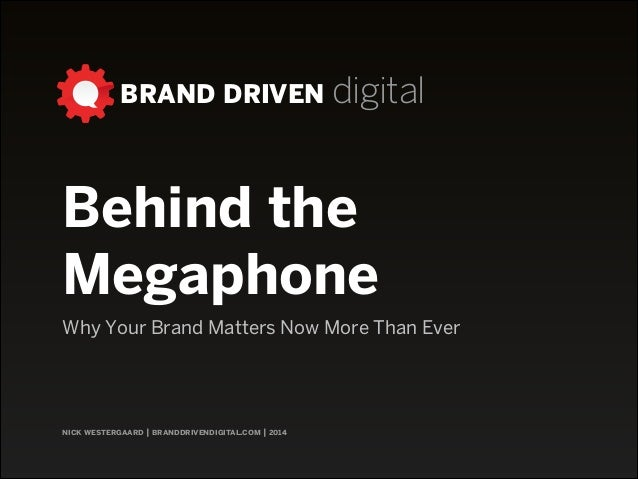 BRAND DRIVEN digital  Behind the Megaphone Why Your Brand Matters Now More Than Ever  nick westergaard | branddrivendigita...