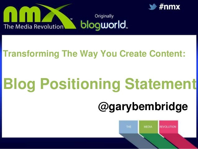 Transforming The Way You Create Content:  Blog Positioning Statement @garybembridge
