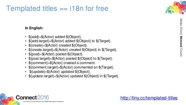 Templated titles == i18n for free http://tiny.cc/templated-titles In English: • ${add}=${Actor} added ${Object}. • ${add.t...